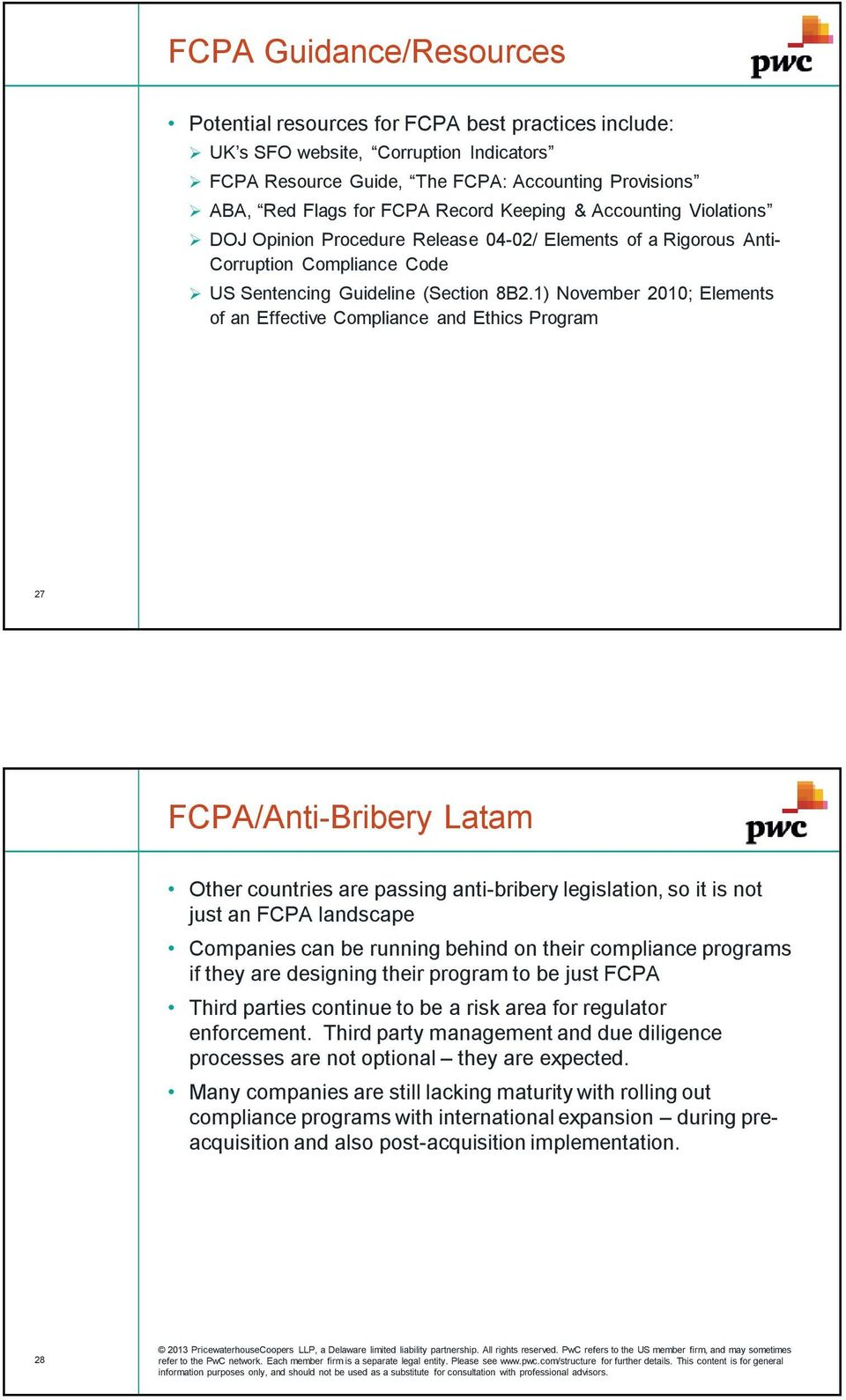1) November 2010; Elements of an Effective Compliance and Ethics Program 27 FCPA/Anti-Bribery Latam Other countries are passing anti-bribery legislation, so it is not just an FCPA landscape Companies