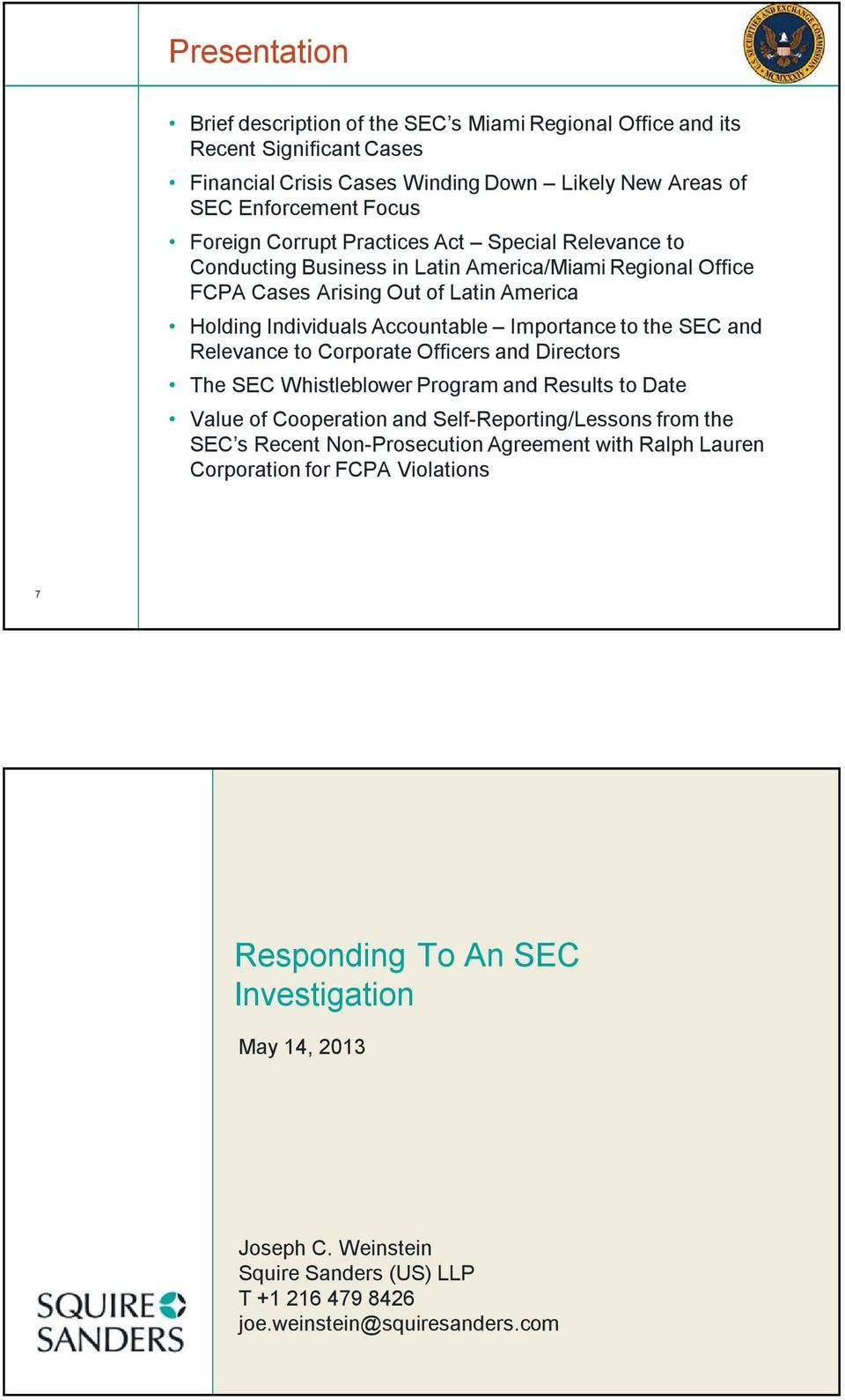 Relevance to Corporate Officers and Directors The SEC Whistleblower Program and Results to Date Value of Cooperation and Self-Reporting/Lessons from the SEC s Recent Non-Prosecution Agreement