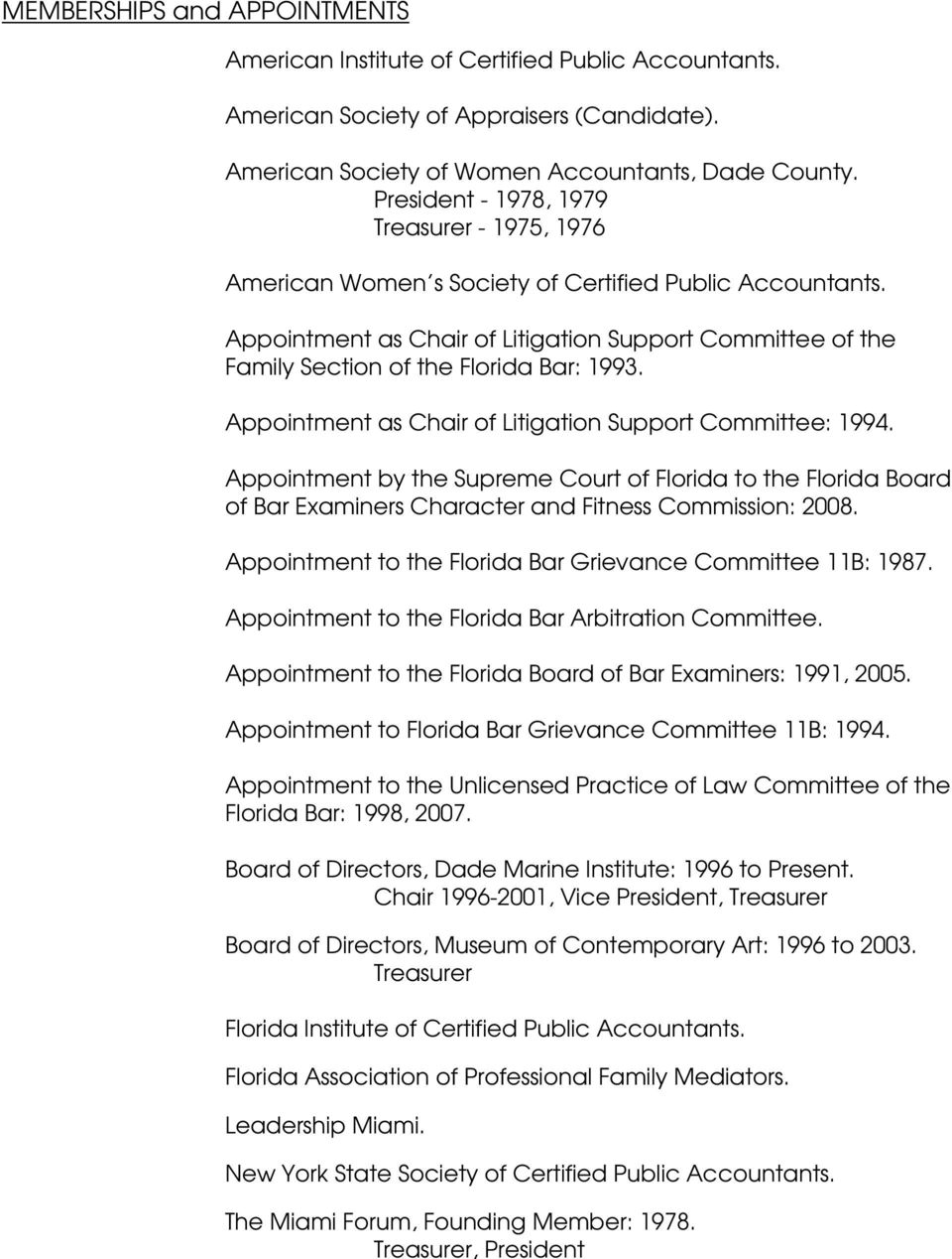 Appointment as Chair of Litigation Support Committee of the Family Section of the Florida Bar: 1993. Appointment as Chair of Litigation Support Committee: 1994.