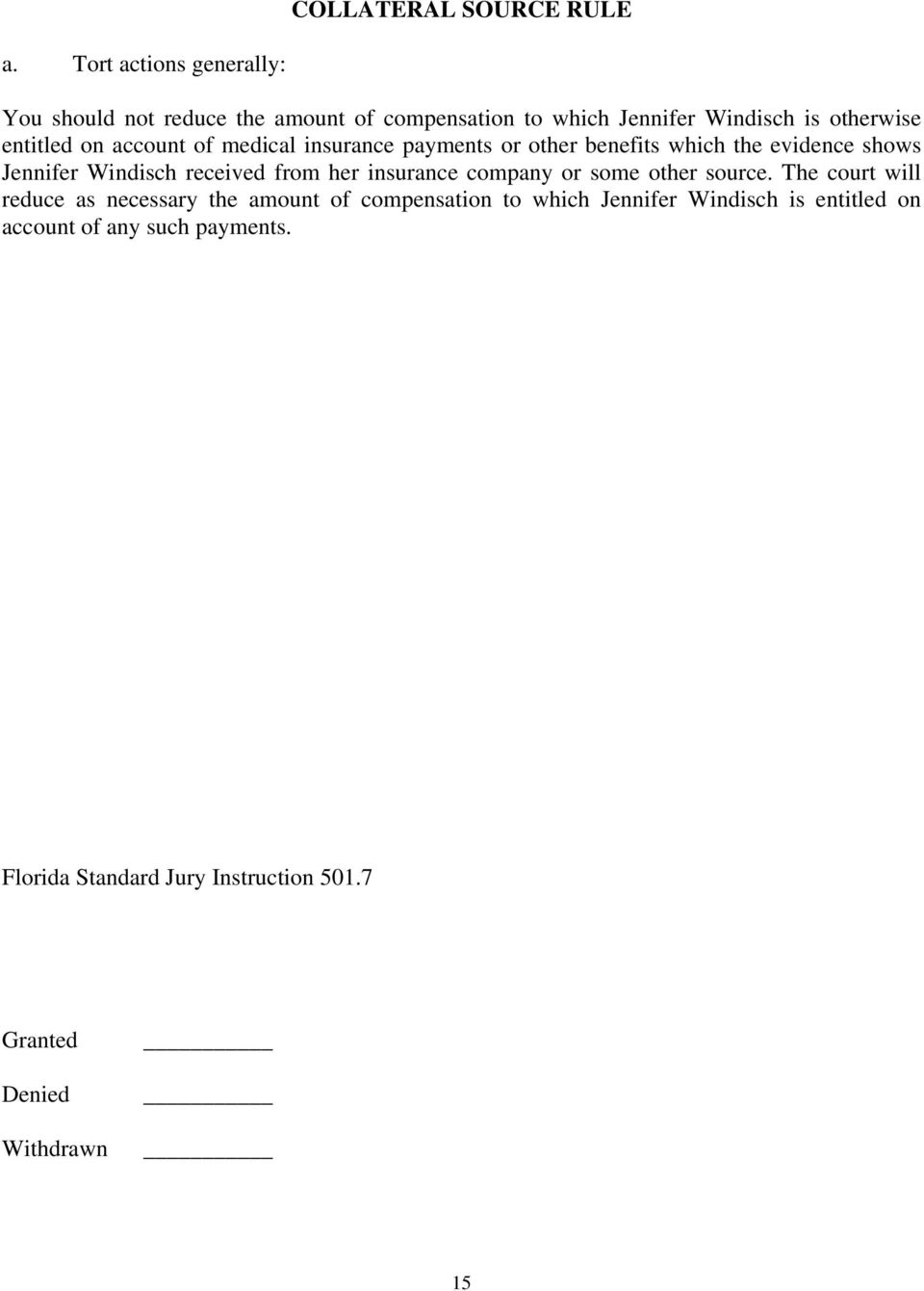 entitled on account of medical insurance payments or other benefits which the evidence shows Jennifer Windisch received