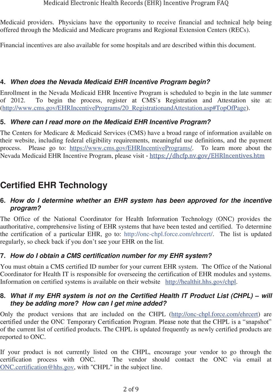 Enrollment in the Nevada Medicaid EHR Incentive Program is scheduled to begin in the late summer of 2012. To begin the process, register at CMS s Registration and Attestation site at: (http://www.cms.