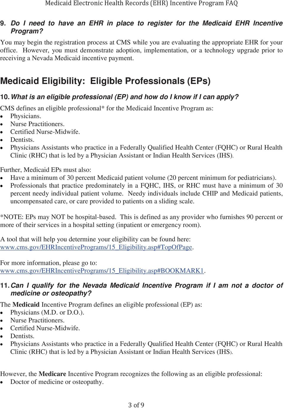 What is an eligible professional (EP) and how do I know if I can apply? CMS defines an eligible professional* for the Medicaid Incentive Program as: Physicians. Nurse Practitioners.