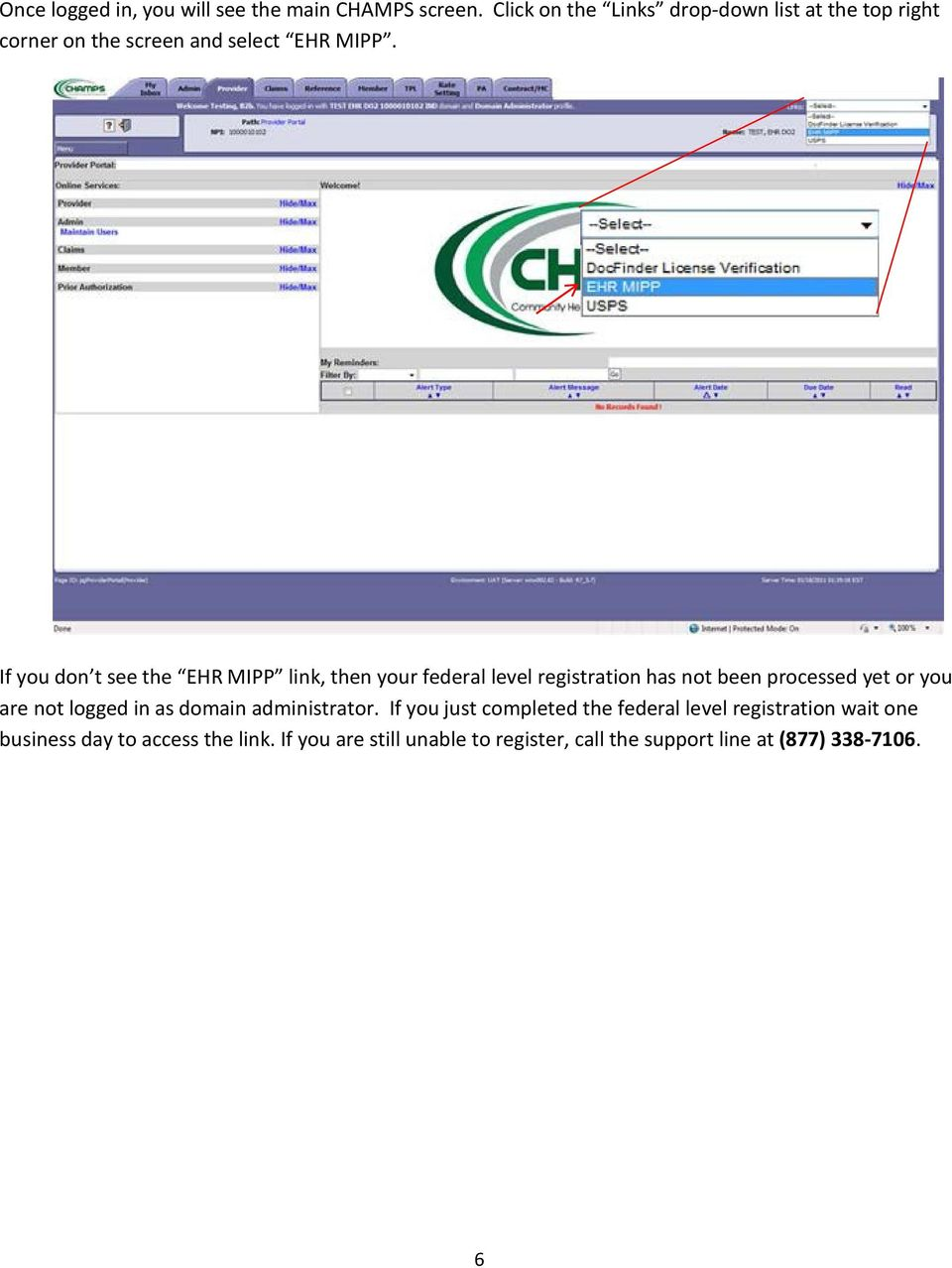If you don t see the EHR MIPP link, then your federal level registration has not been processed yet or you are not