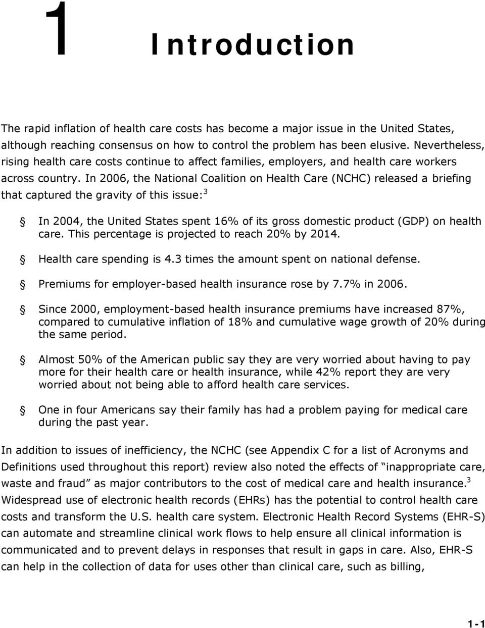 In 2006, the National Coalition on Health Care (NCHC) released a briefing that captured the gravity of this issue: 3 In 2004, the United States spent 16% of its gross domestic product (GDP) on health