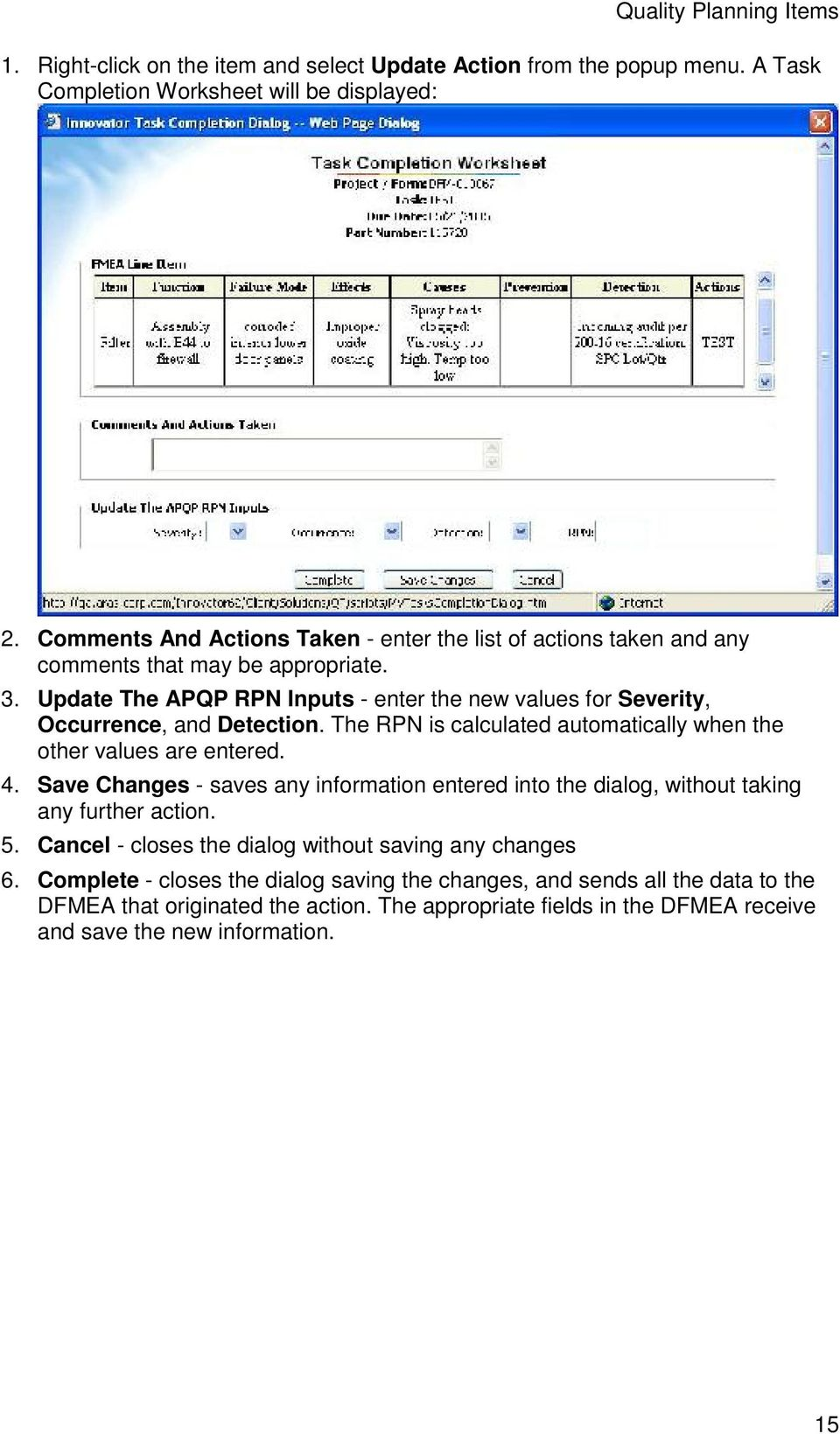 Update The APQP RPN Inputs - enter the new values for Severity, Occurrence, and Detection. The RPN is calculated automatically when the other values are entered. 4.