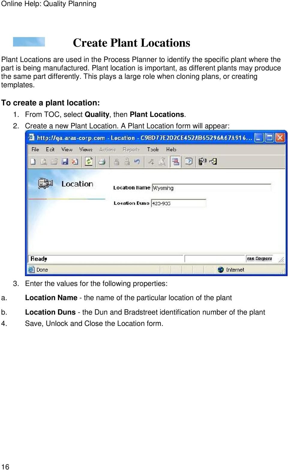 To create a plant location: 1. From TOC, select Quality, then Plant Locations. 2. Create a new Plant Location. A Plant Location form will appear: 3.