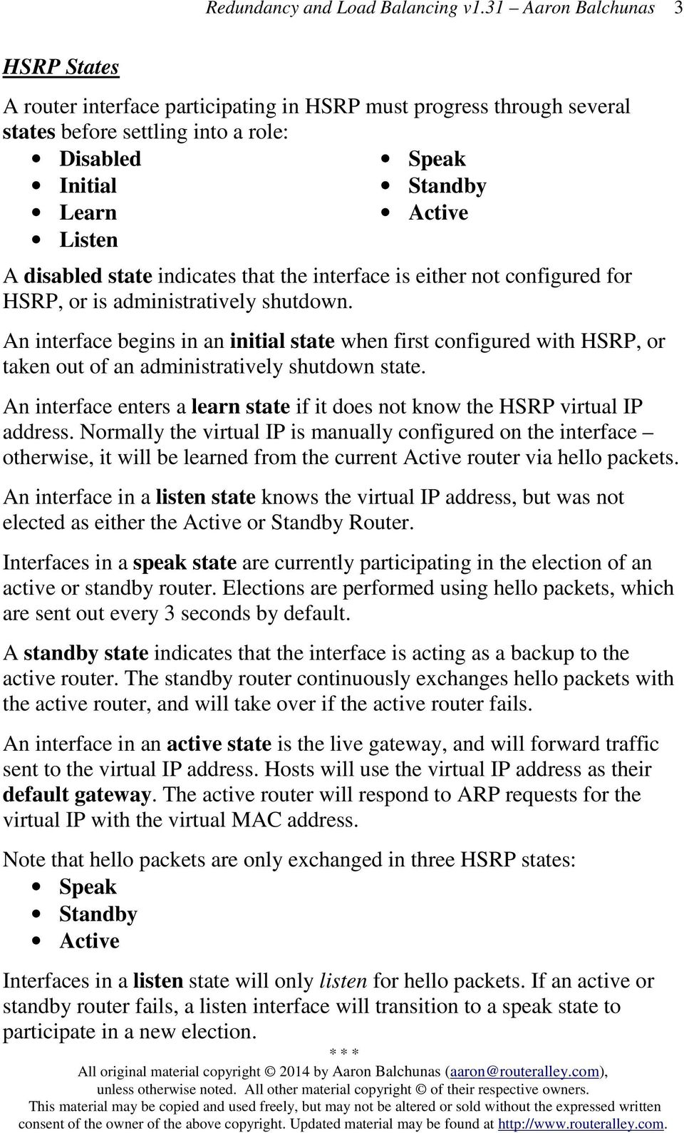 An interface begins in an initial state when first configured with HSRP, or taken out of an administratively shutdown state.