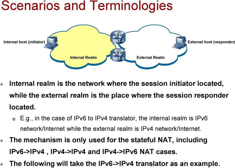 , in the case of IPv6 to IPv4 translator, the internal realm is IPv6 network/internet while the external realm is IPv4