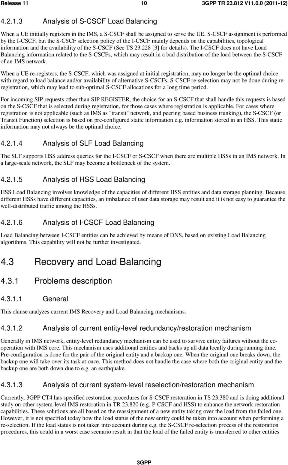 228 [3] for details). The I-CSCF does not have Load Balancing information related to the S-CSCFs, which may result in a bad distribution of the load between the S-CSCF of an IMS network.