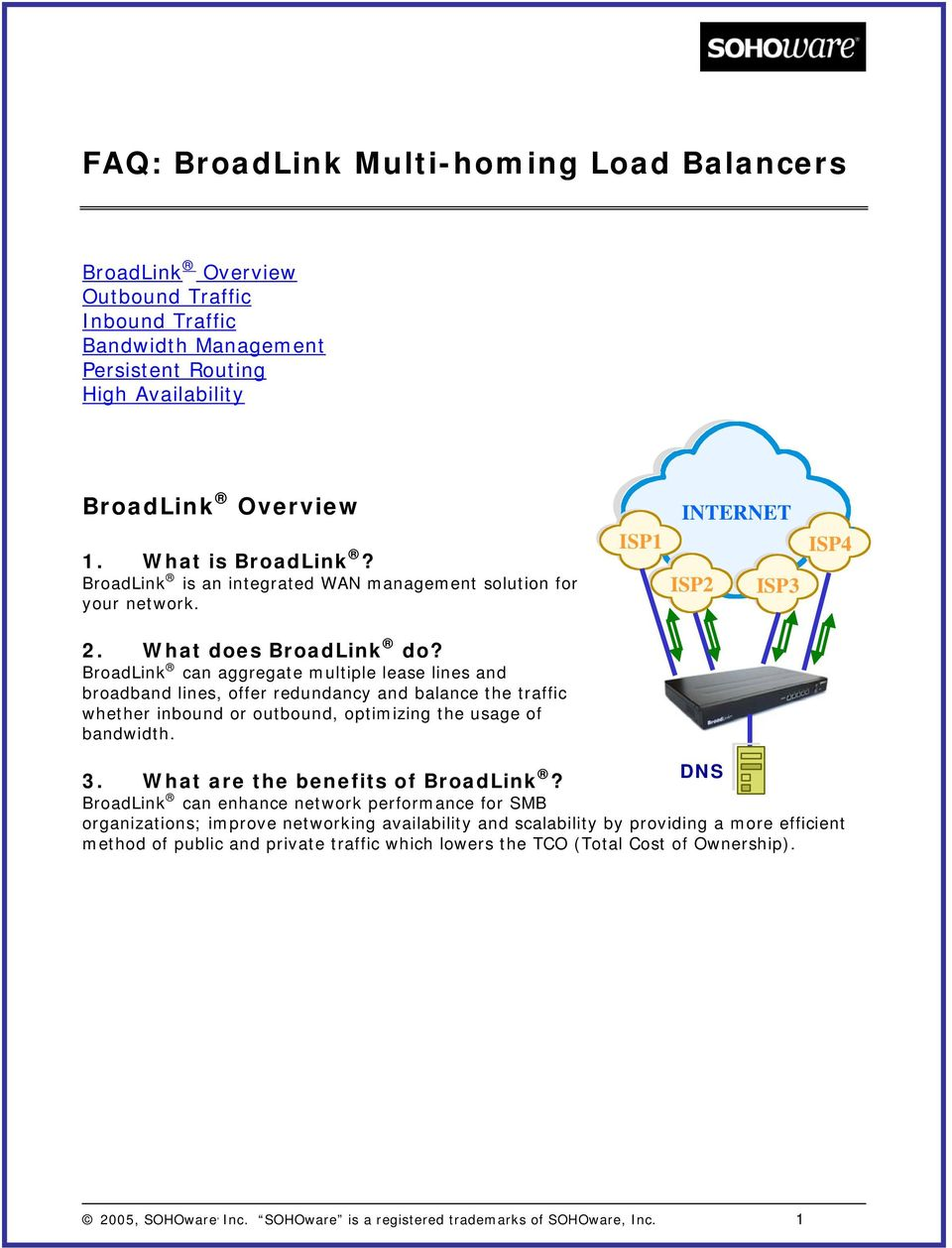 BroadLink can aggregate multiple lease lines and broadband lines, offer redundancy and balance the traffic whether inbound or outbound, optimizing the usage of bandwidth. 3.