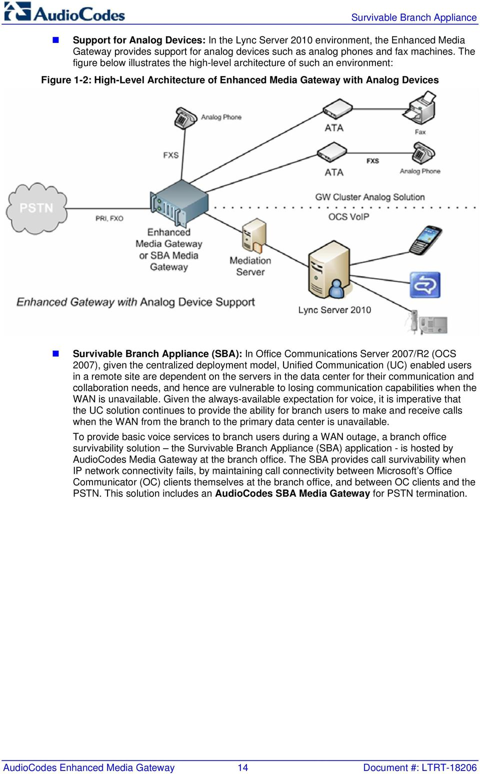 In Office Communications Server 2007/R2 (OCS 2007), given the centralized deployment model, Unified Communication (UC) enabled users in a remote site are dependent on the servers in the data center