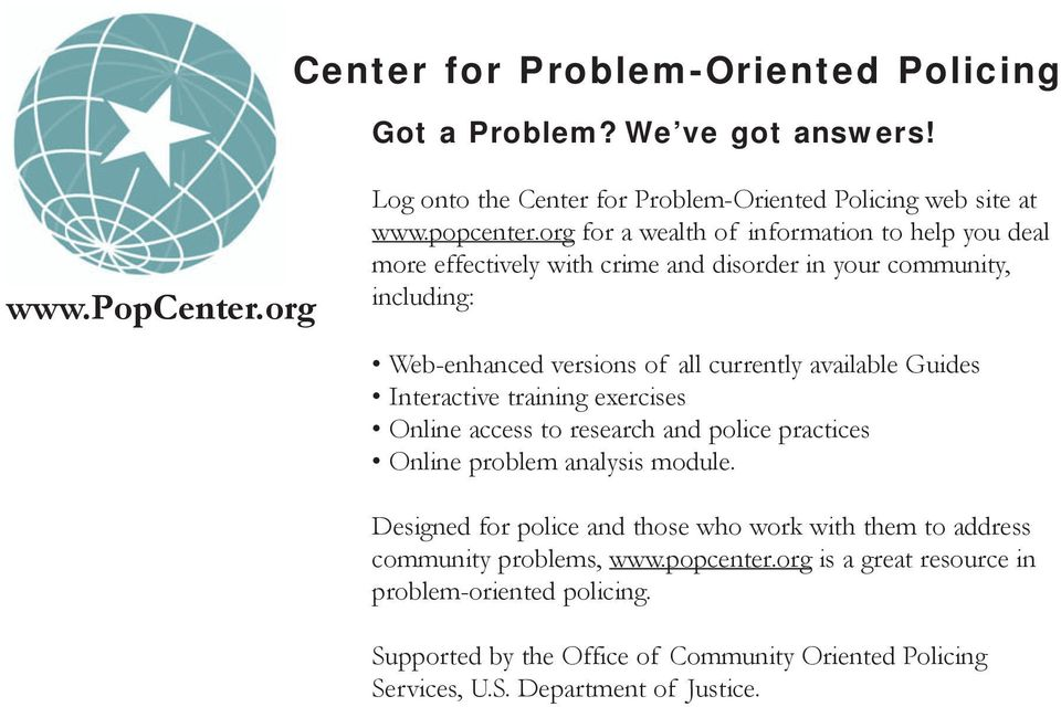 org for a wealth of information to help you deal more effectively with crime and disorder in your community, including: Web-enhanced versions of all currently available