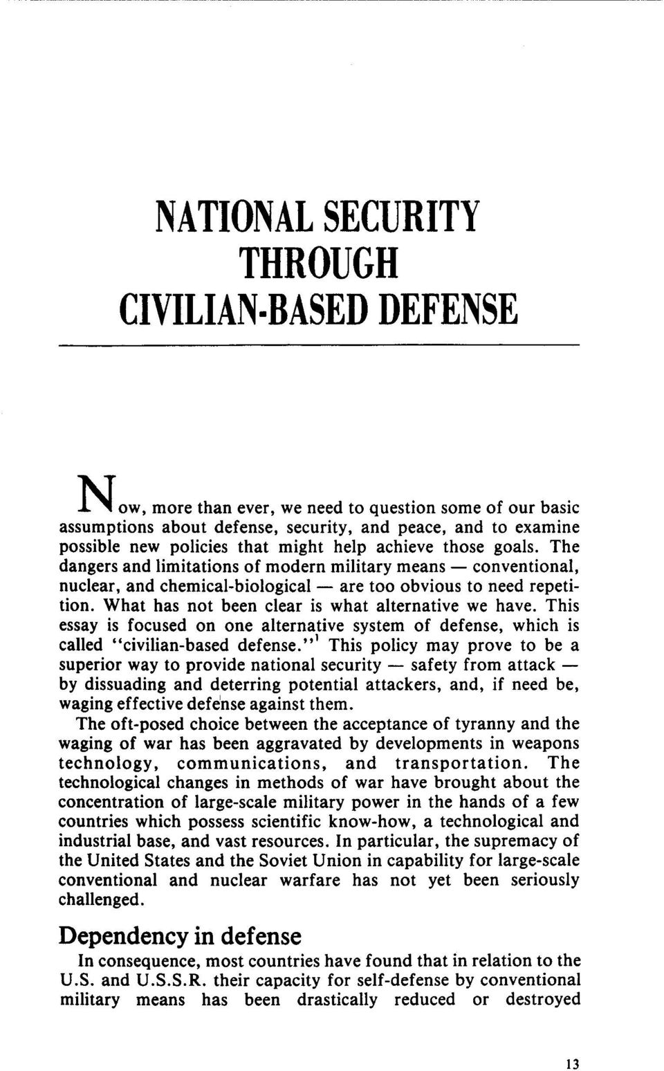 "What has not been clear is what alternative we have. This essay is focused on one alternative system of defense, which is called ""civilian-based defense."