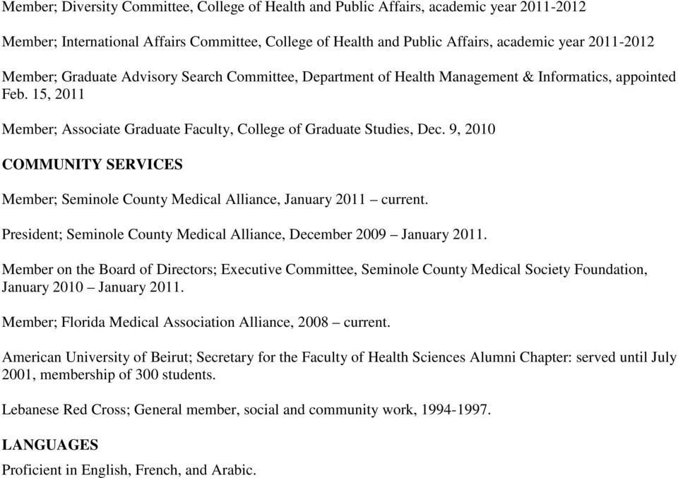 9, 2010 COMMUNITY SERVICES Member; Seminole County Medical Alliance, January 2011 current. President; Seminole County Medical Alliance, December 2009 January 2011.