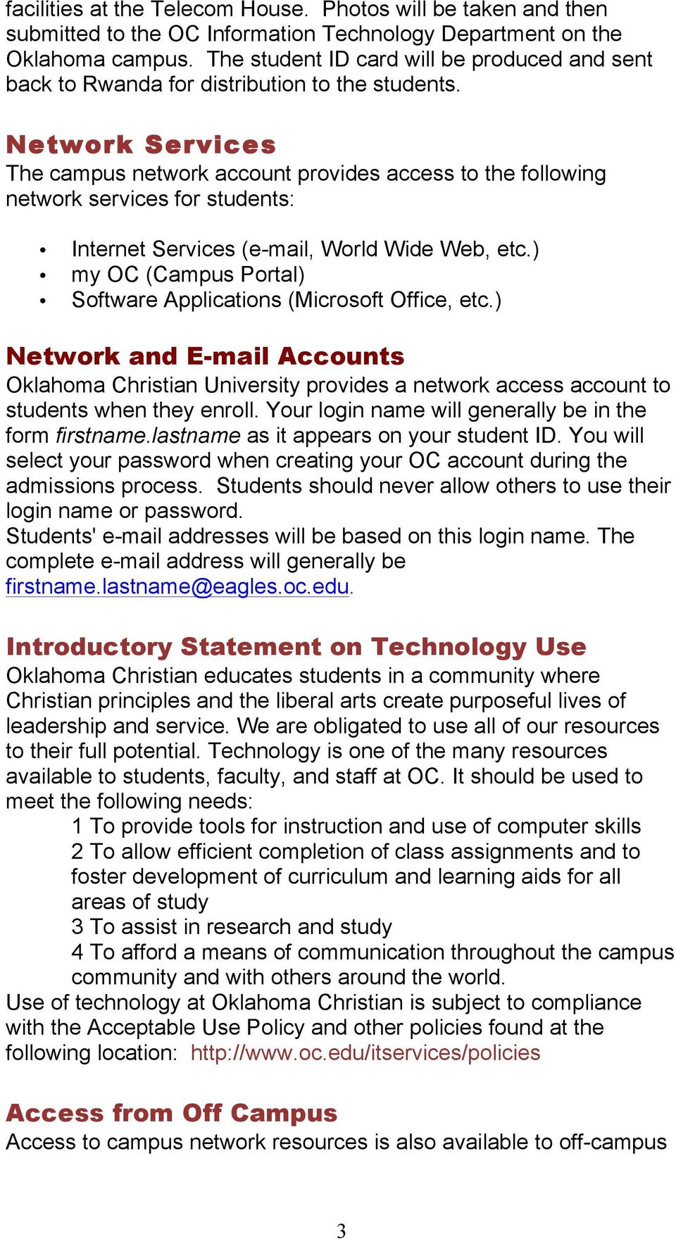 Network Services The campus network account provides access to the following network services for students: Internet Services (e-mail, World Wide Web, etc.