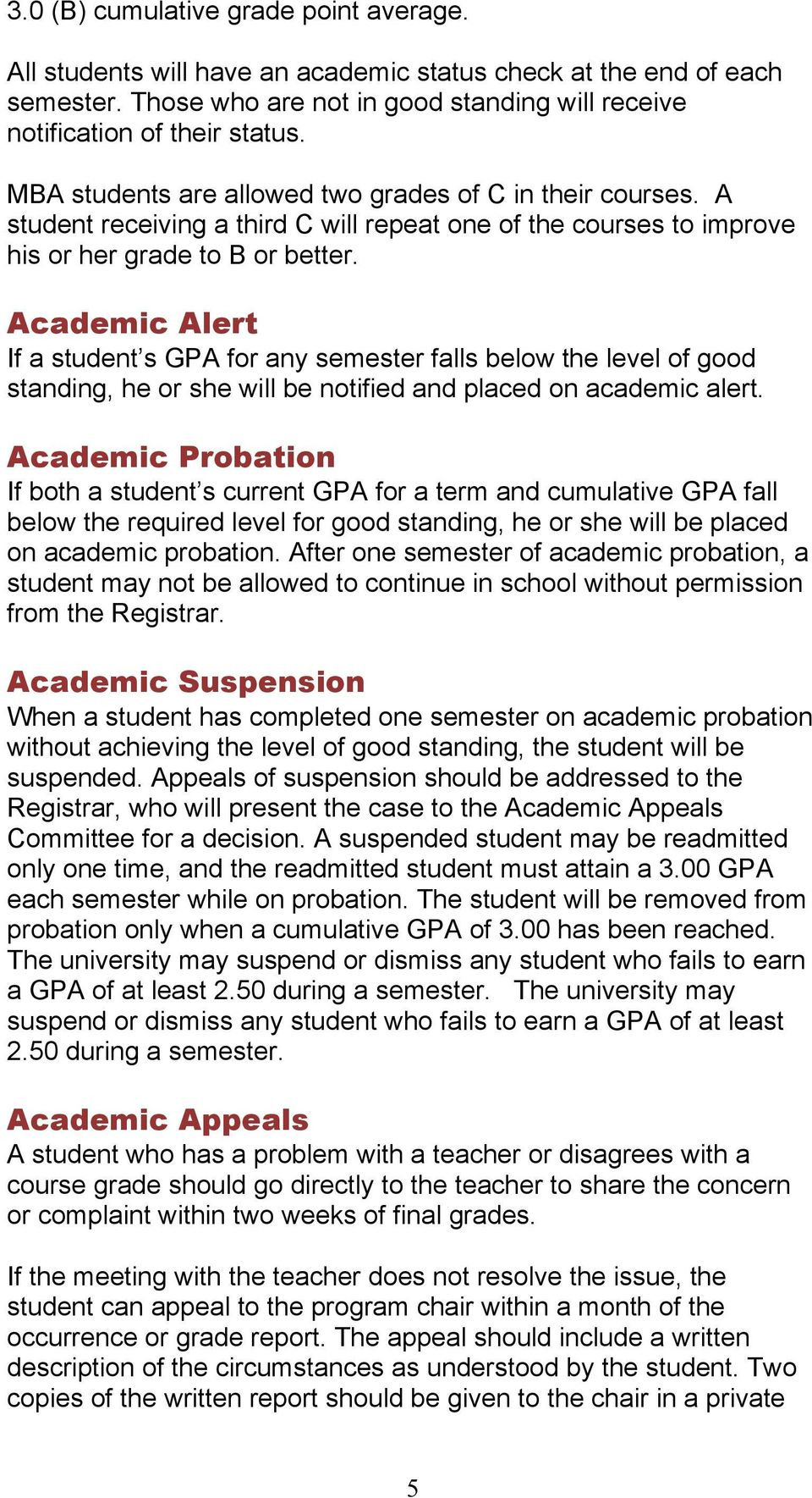 Academic Alert If a student s GPA for any semester falls below the level of good standing, he or she will be notified and placed on academic alert.