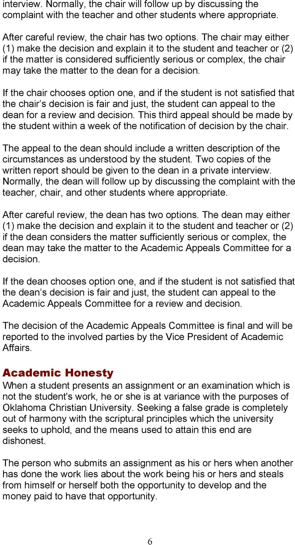 a decision. If the chair chooses option one, and if the student is not satisfied that the chair s decision is fair and just, the student can appeal to the dean for a review and decision.
