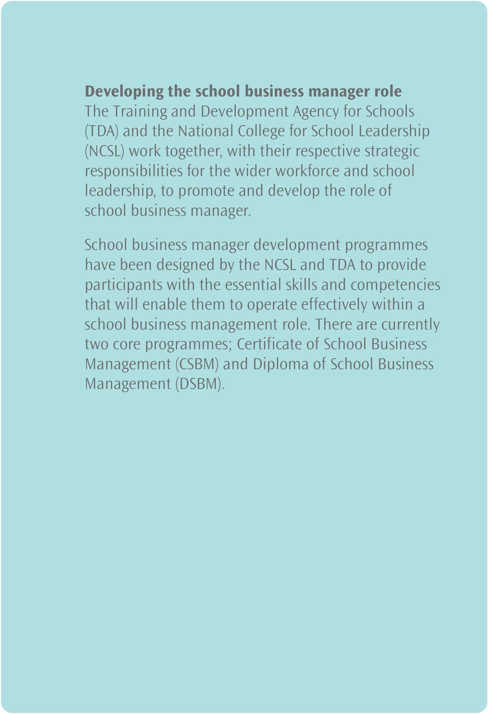 School business manager development programmes have been designed by the NCSL and TDA to provide participants with the essential skills and competencies that will enable them