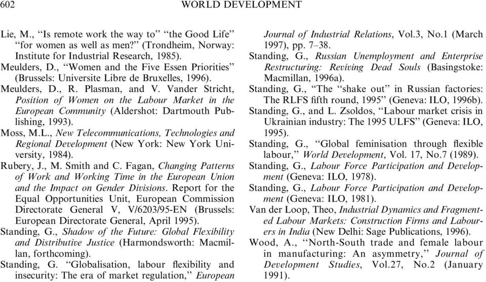 Vander Stricht, Position of Women on the Labour Market in the European Community (Aldershot: Dartmouth Publishing, 1993). Moss, M.L., New Telecommunications, Technologies and Regional Development (New York: New York University, 1984).