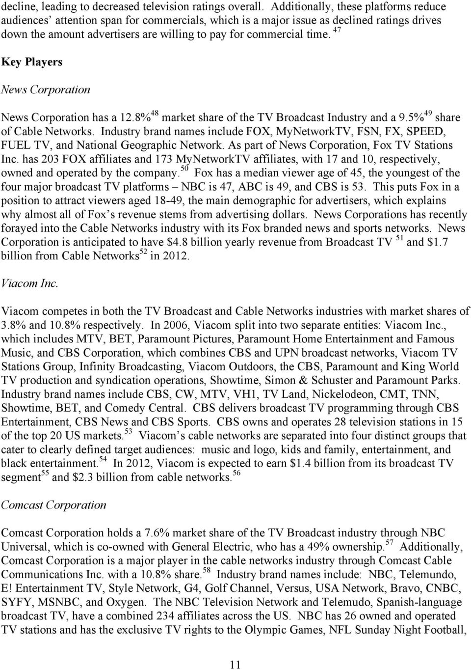 47 Key Players News Corporation News Corporation has a 12.8% 48 market share of the TV Broadcast Industry and a 9.5% 49 share of Cable Networks.