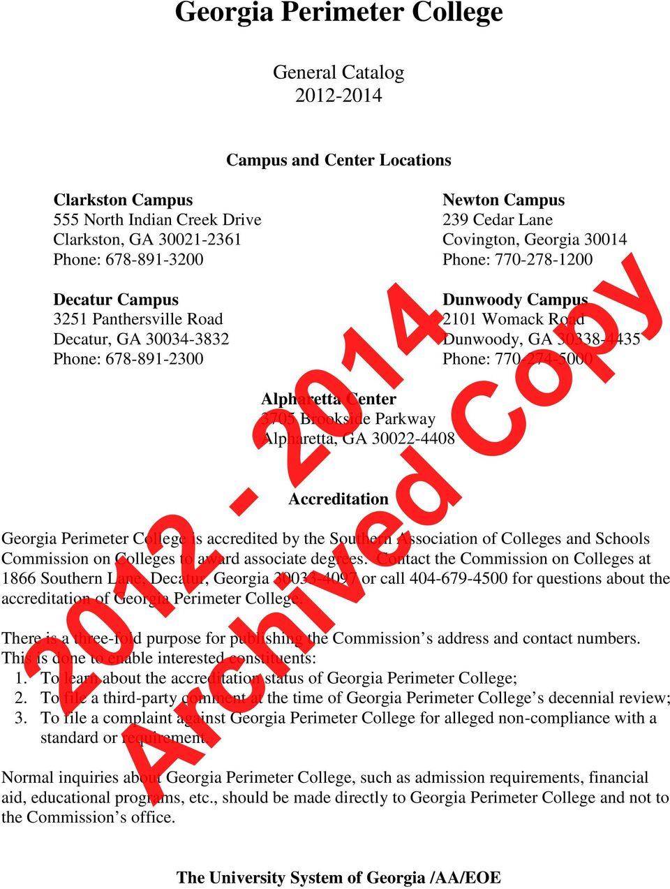 770-274-5000 Alpharetta Center 3705 Brookside Parkway Alpharetta, GA 30022-4408 Accreditation Georgia Perimeter College is accredited by the Southern Association of Colleges and Schools Commission on