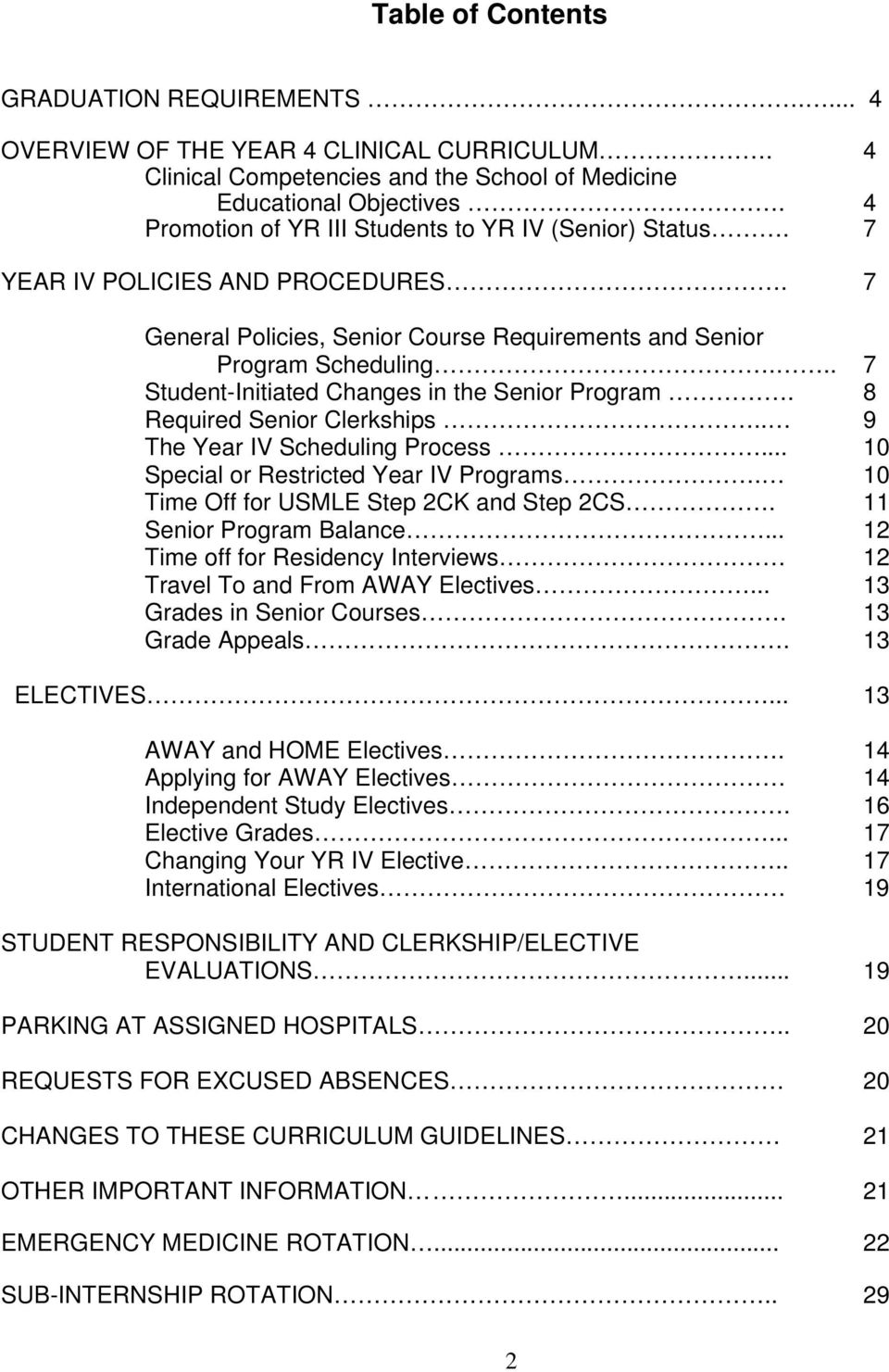 .. 7 Student-Initiated Changes in the Senior Program. 8 Required Senior Clerkships.. 9 The Year IV Scheduling Process... 10 Special or Restricted Year IV Programs.