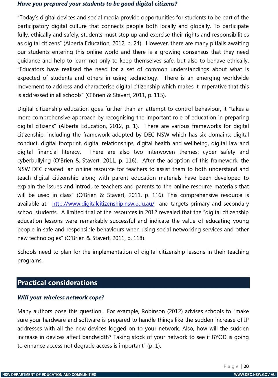 To participate fully, ethically and safely, students must step up and exercise their rights and responsibilities as digital citizens (Alberta Education, 2012, p. 24).