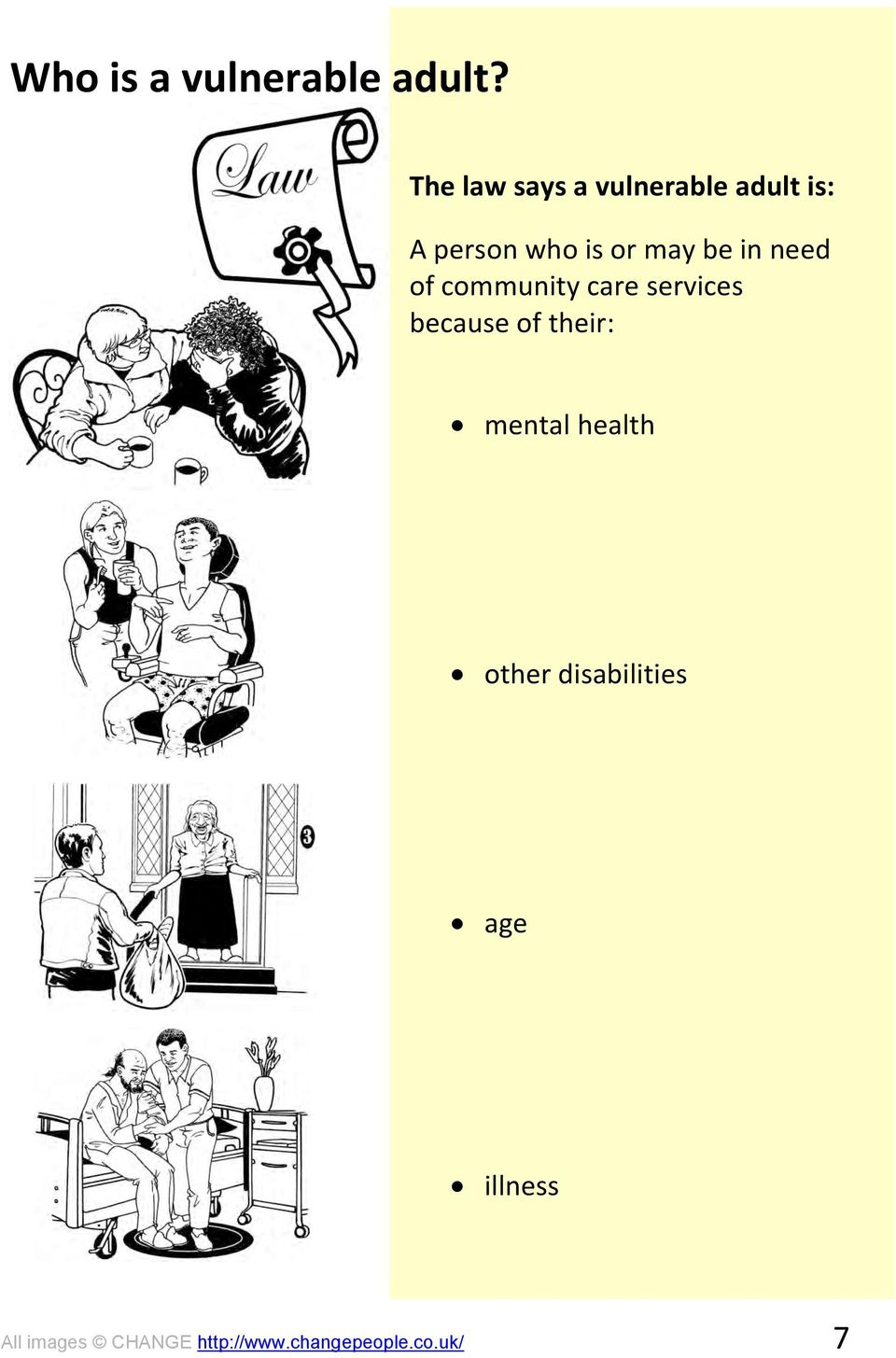 be in need of community care services because of their: