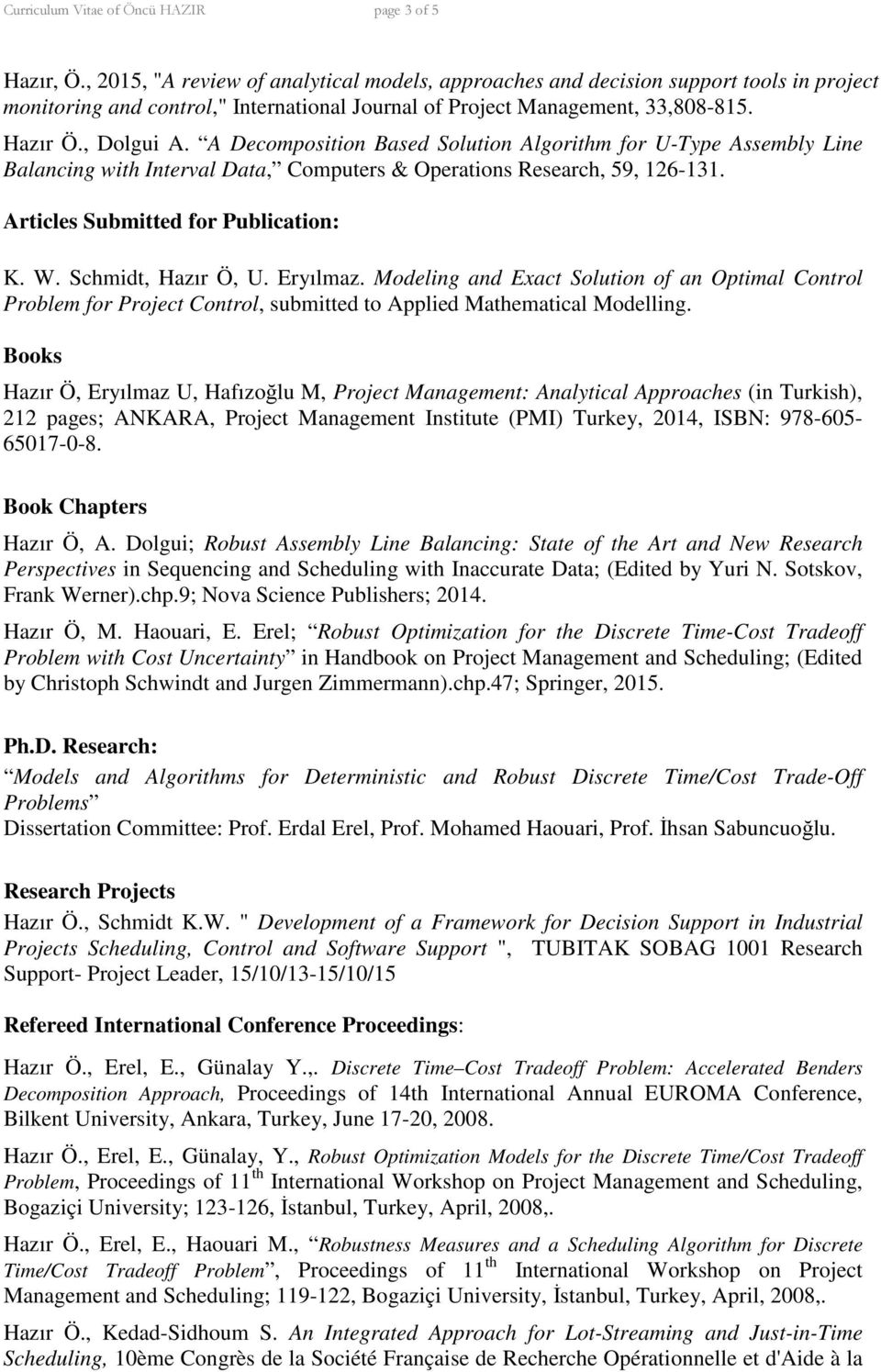 A Decomposition Based Solution Algorithm for U-Type Assembly Line Balancing with Interval Data, Computers & Operations Research, 59, 126-131. Articles Submitted for Publication: K. W.