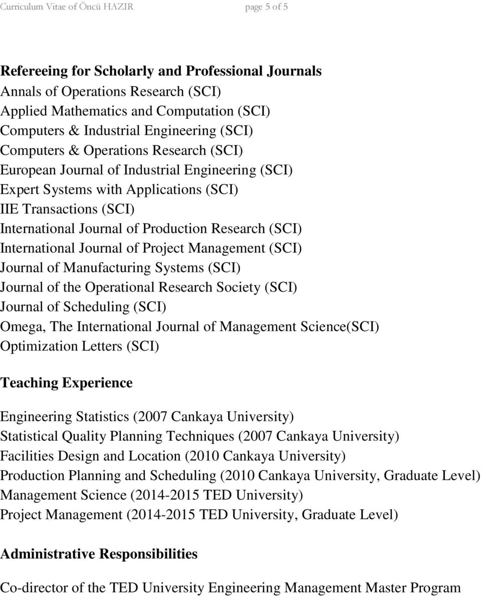 Production Research (SCI) International Journal of Project Management (SCI) Journal of Manufacturing Systems (SCI) Journal of the Operational Research Society (SCI) Journal of Scheduling (SCI) Omega,