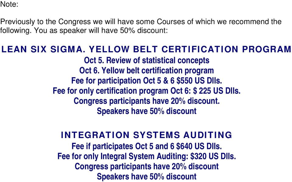 Fee for only certification program Oct 6: $ 225 US Dlls. Congress participants have 20% discount.