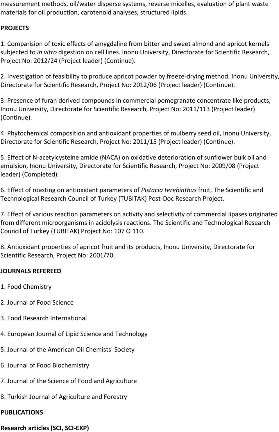 Inonu University, Directorate for Scientific Research, Project No: 2012/24 (Project leader) (Continue). 2. Investigation of feasibility to produce apricot powder by freeze-drying method.
