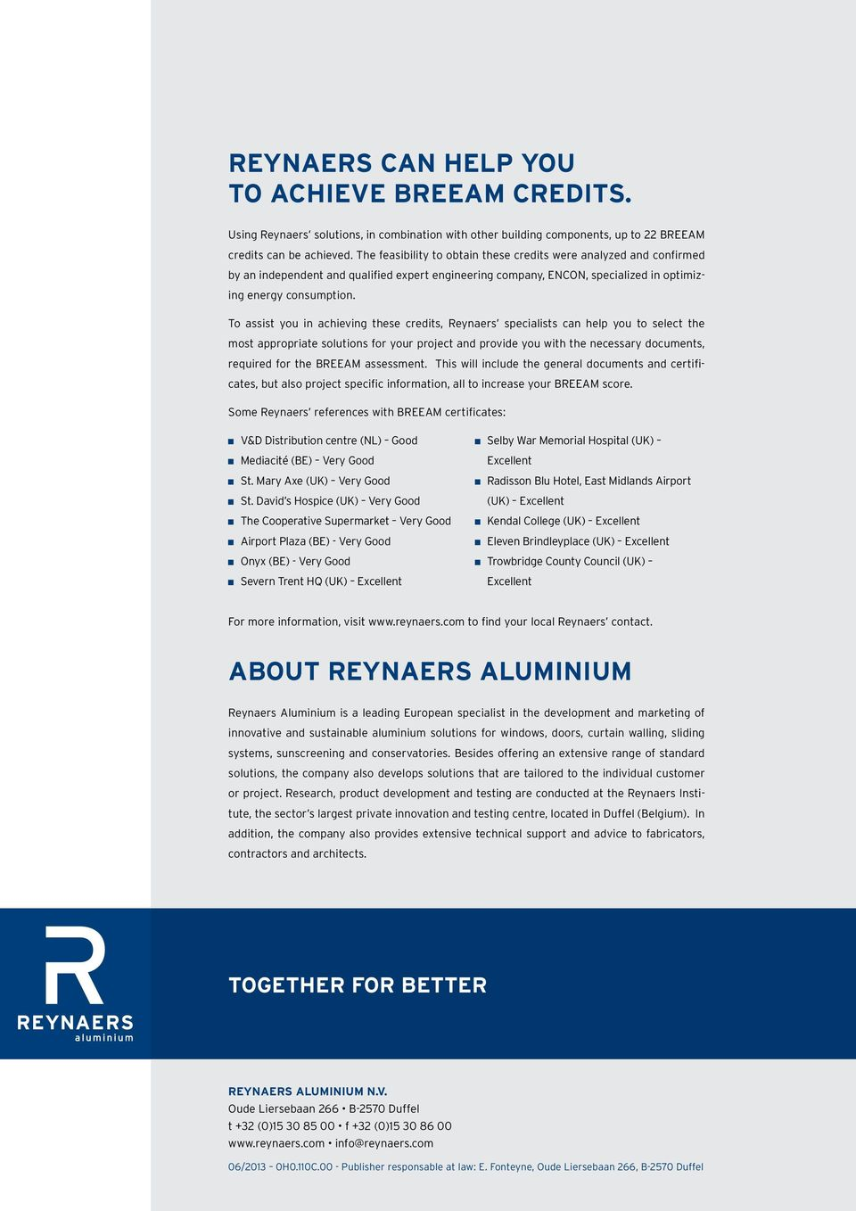 To assist you in achieving these credits, Reynaers specialists can help you to select the most appropriate solutions for your project and provide you with the necessary documents, required for the