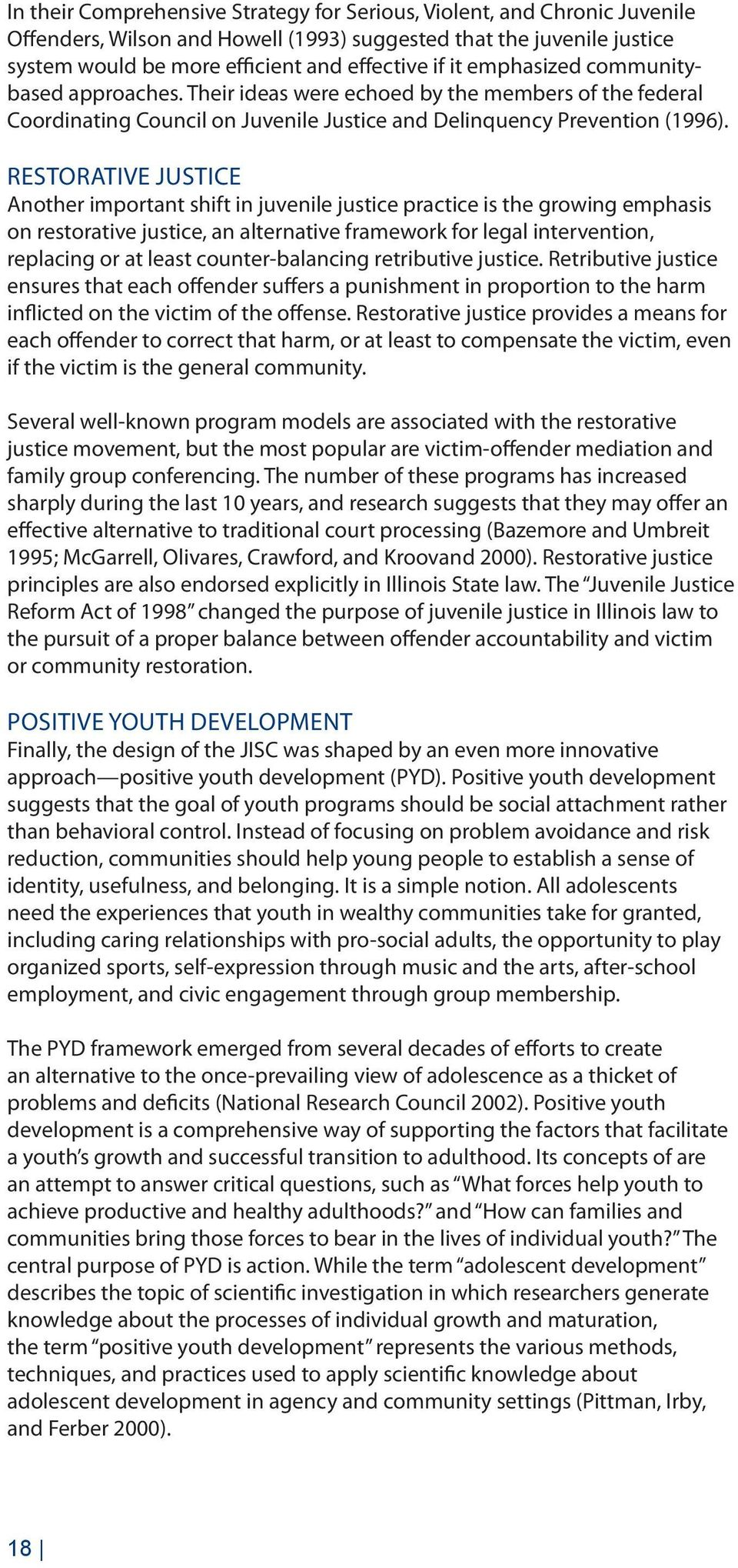 Restorative Justice Another important shift in juvenile justice practice is the growing emphasis on restorative justice, an alternative framework for legal intervention, replacing or at least