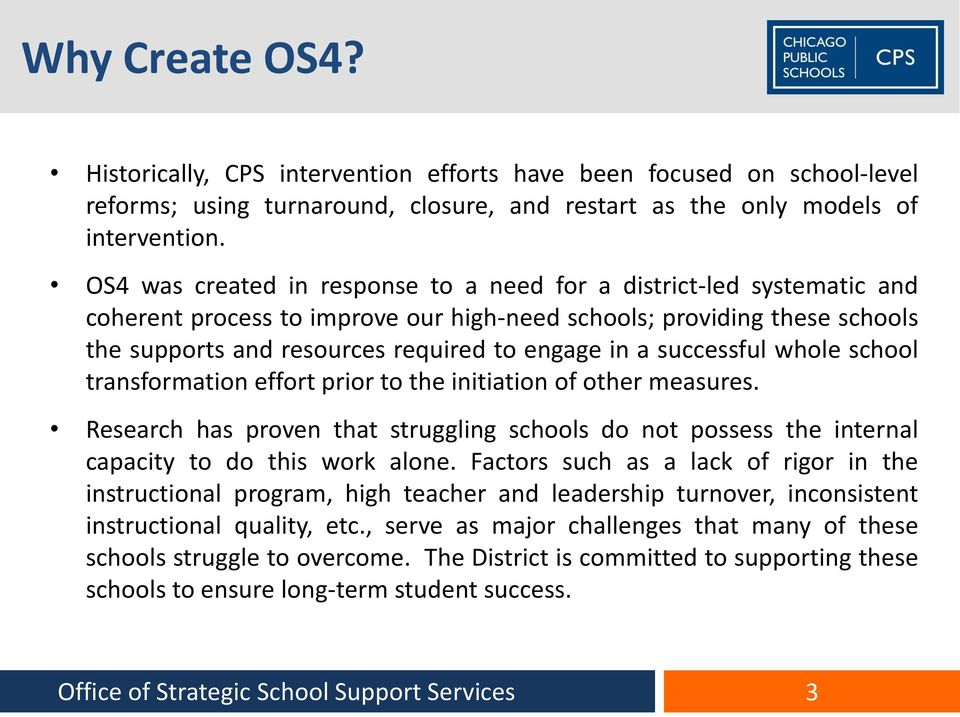 successful whole school transformation effort prior to the initiation of other measures. Research has proven that struggling schools do not possess the internal capacity to do this work alone.