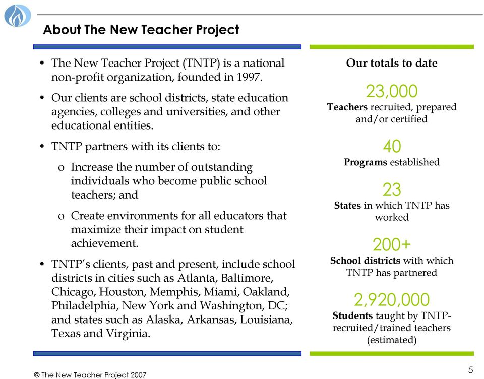 TNTP partners with its clients to: o Increase the number of outstanding individuals who become public school teachers; and o Create environments for all educators that maximize their impact on