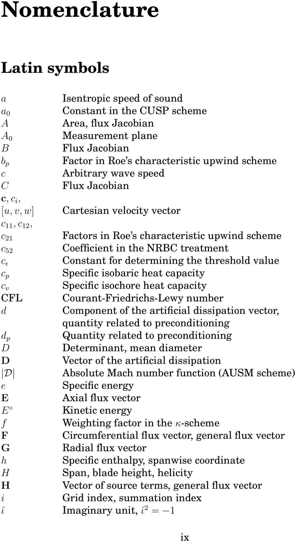 determining the threshold value c p Specific isobaric heat capacity c v Specific isochore heat capacity CFL Courant-Friedrichs-Lewy number d Component of the artificial dissipation vector, quantity