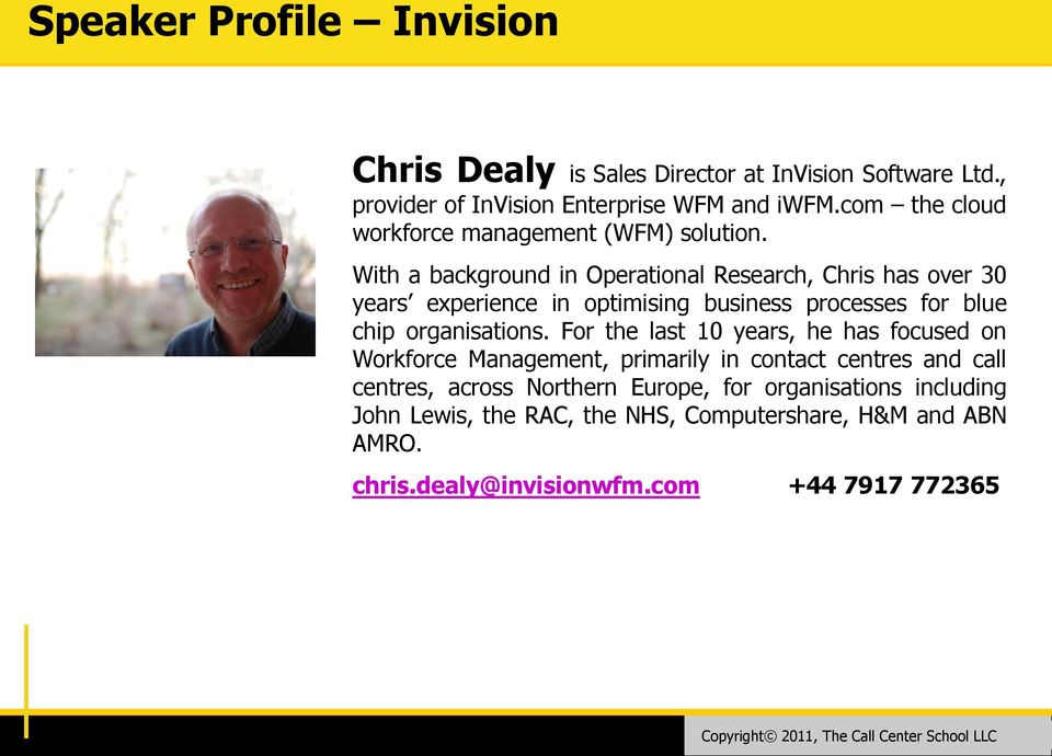 With a background in Operational Research, Chris has over 30 years experience in optimising business processes for blue chip organisations.
