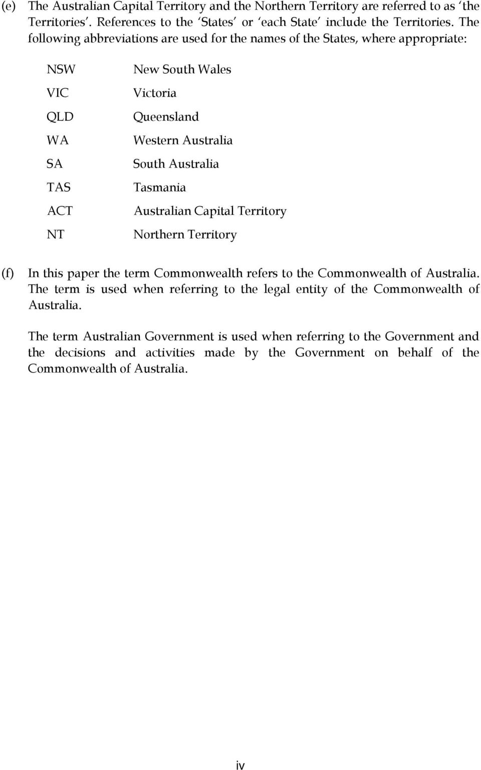 Tasmania Australian Capital Territory Northern Territory (f) In this paper the term Commonwealth refers to the Commonwealth of Australia.