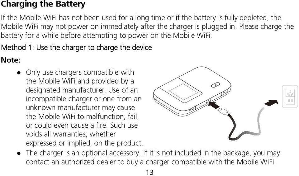 Method 1: Use the charger to charge the device Only use chargers compatible with the Mobile WiFi and provided by a designated manufacturer.