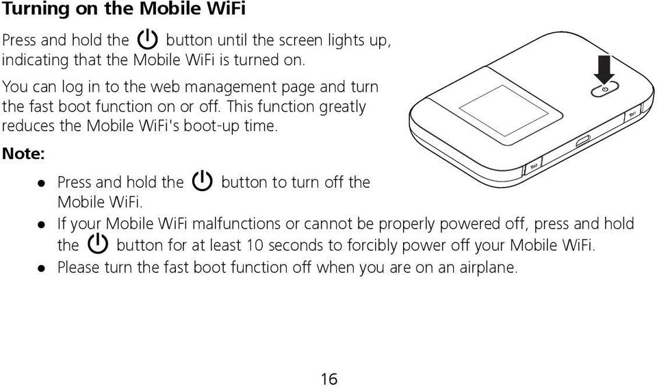 This function greatly reduces the Mobile WiFi's boot-up time. Press and hold the button to turn off the Mobile WiFi.