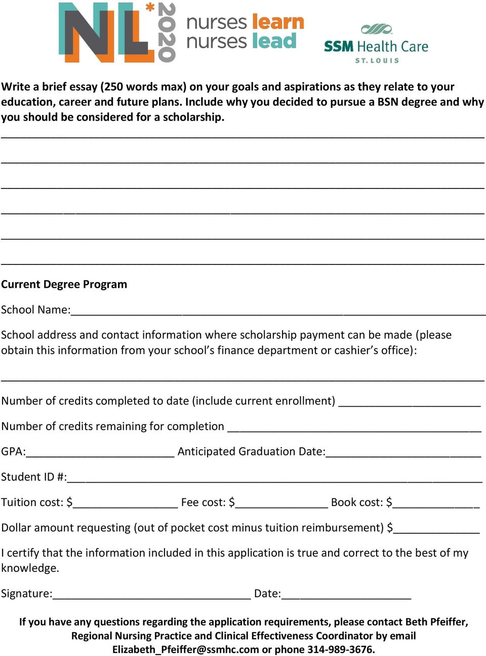 Current Degree Program School Name: School address and contact information where scholarship payment can be made (please obtain this information from your school s finance department or cashier s