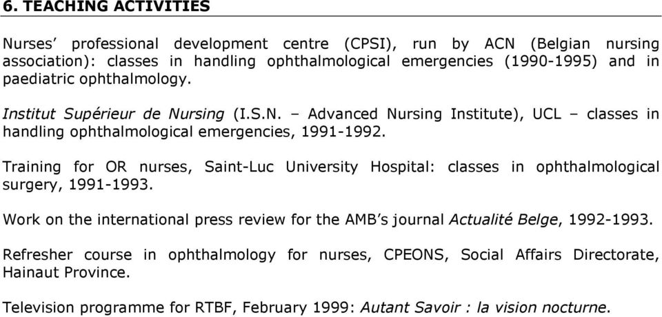 Training for OR nurses, Saint-Luc University Hospital: classes in ophthalmological surgery, 1991-1993.
