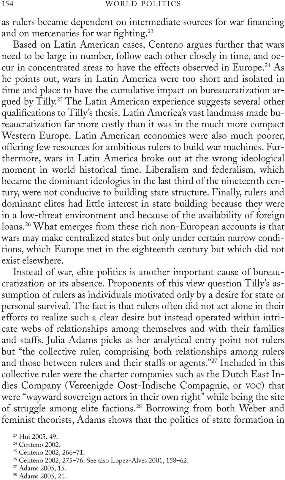 Europe. 24 As he points out, wars in Latin America were too short and isolated in time and place to have the cumulative impact on bureaucratization argued by Tilly.