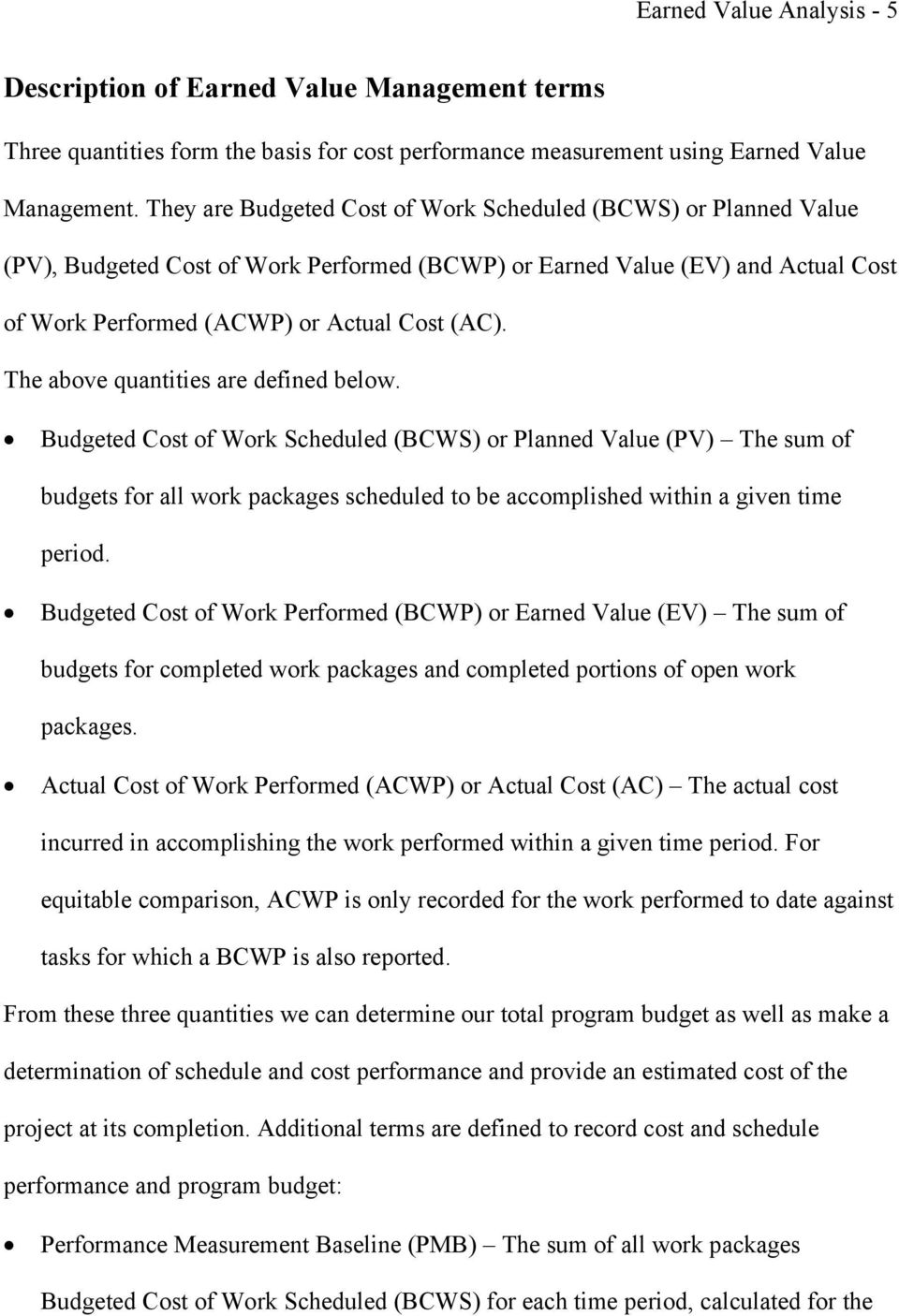 The above quantities are defined below. Budgeted Cost of Work Scheduled (BCWS) or Planned Value (PV) The sum of budgets for all work packages scheduled to be accomplished within a given time period.