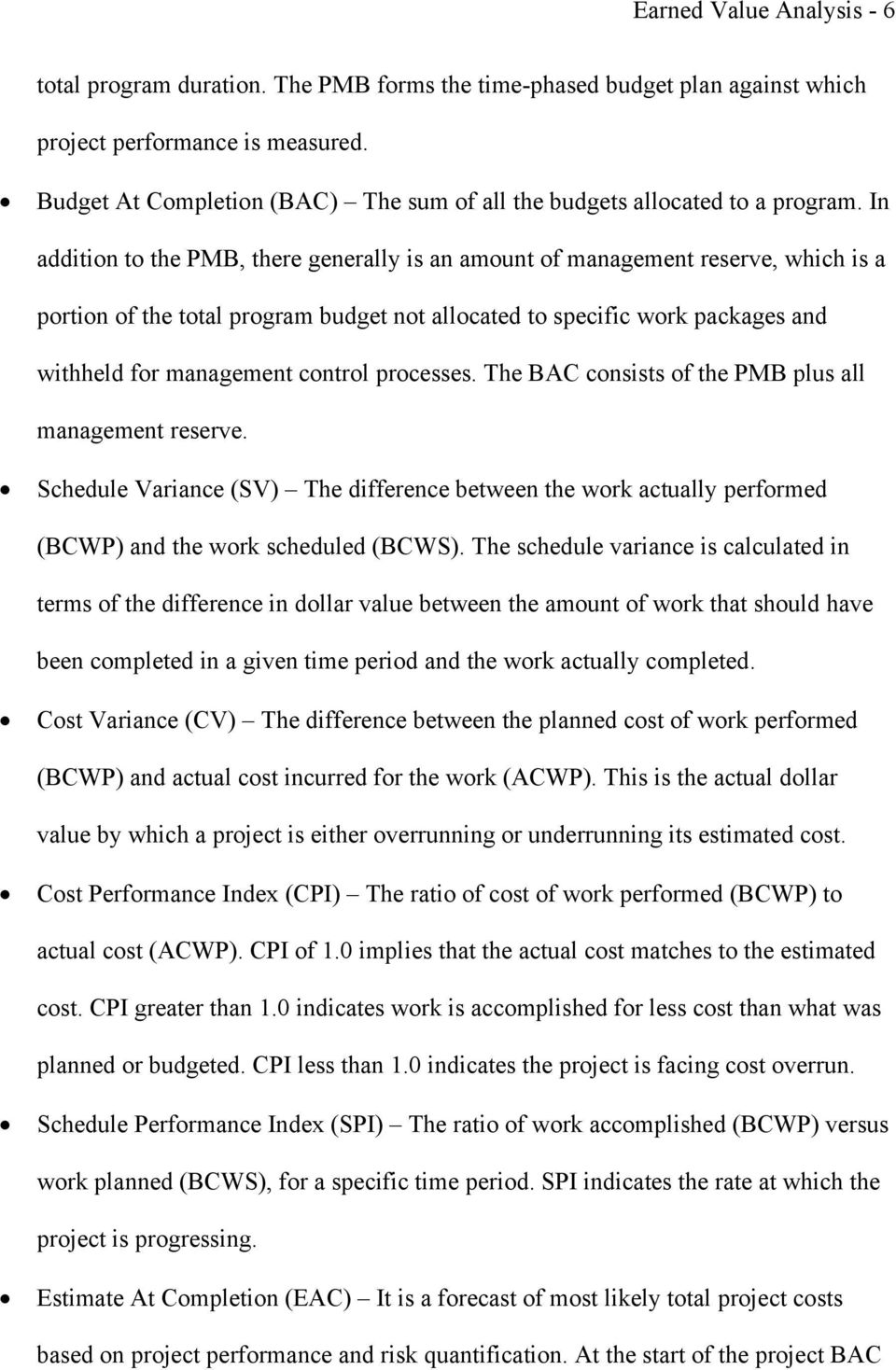In addition to the PMB, there generally is an amount of management reserve, which is a portion of the total program budget not allocated to specific work packages and withheld for management control