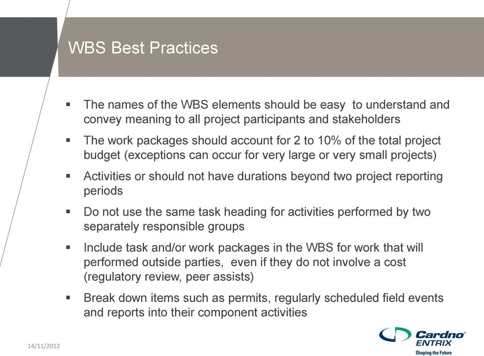 use the same task heading for activities performed by two separately responsible groups Include task and/or work packages in the WBS for work that will performed outside parties,