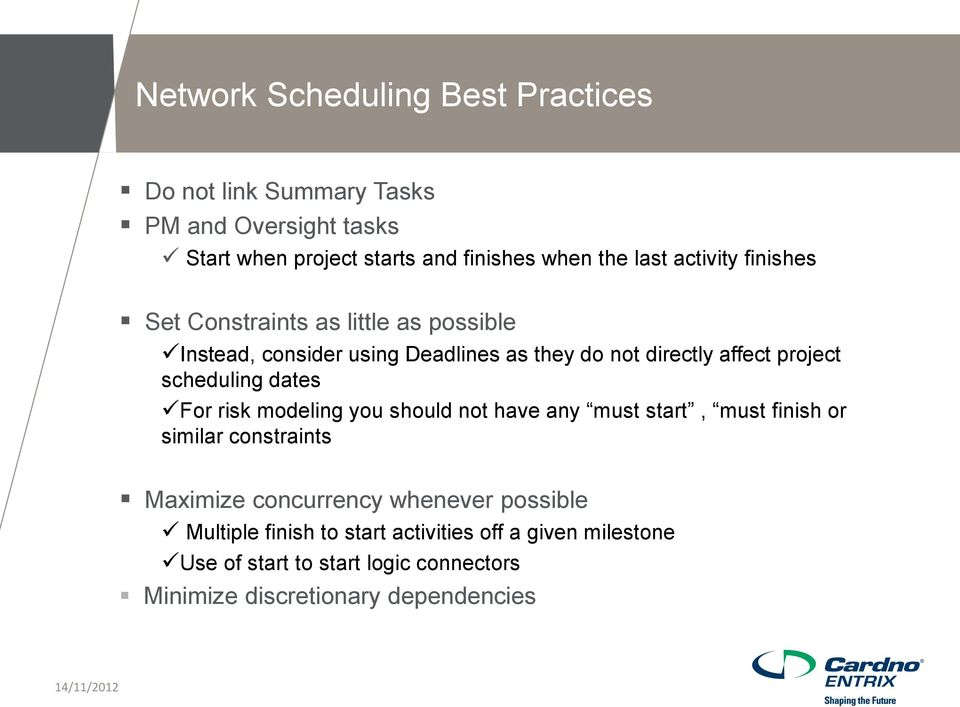 scheduling dates For risk modeling you should not have any must start, must finish or similar constraints Maximize concurrency whenever