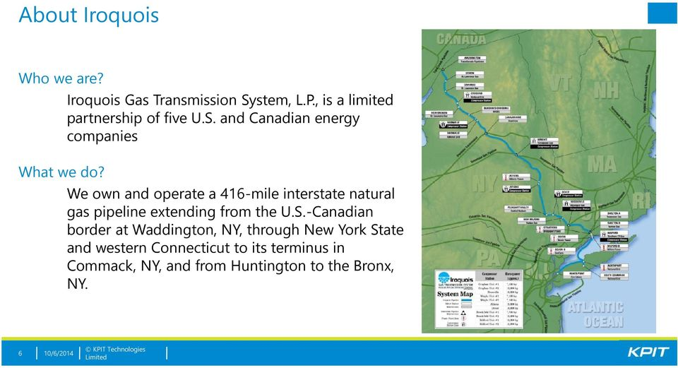 and Canadian energy companies We own and operate a 416-mile interstate natural gas pipeline extending