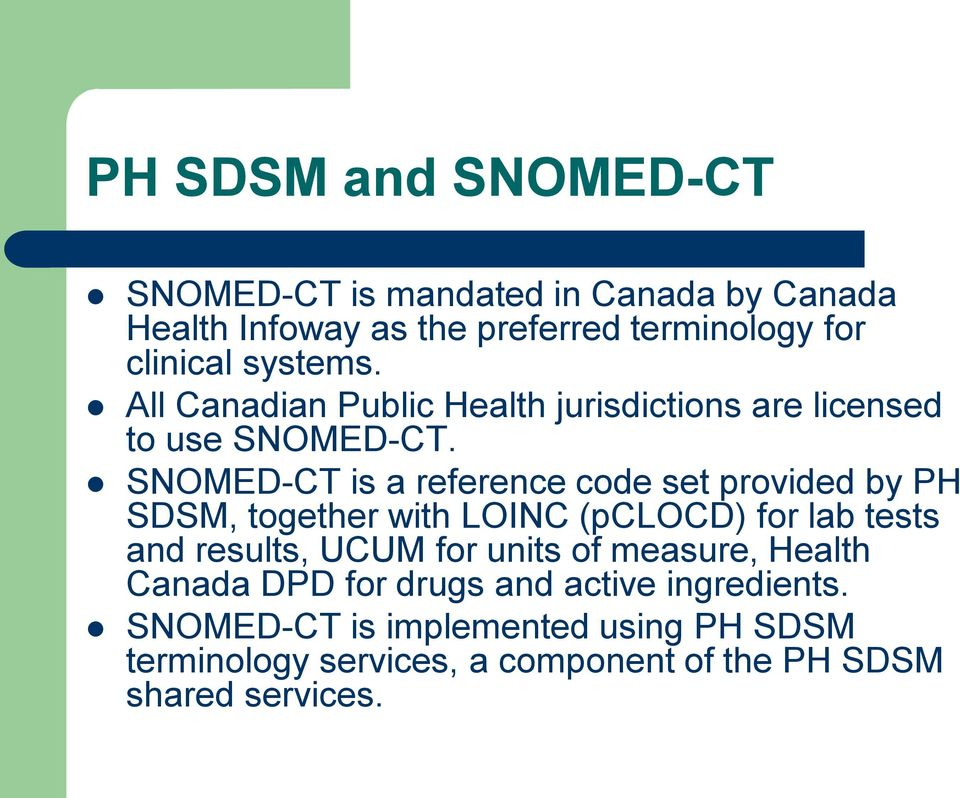 SNOMED-CT is a reference code set provided by PH SDSM, together with LOINC (pclocd) for lab tests and results, UCUM for